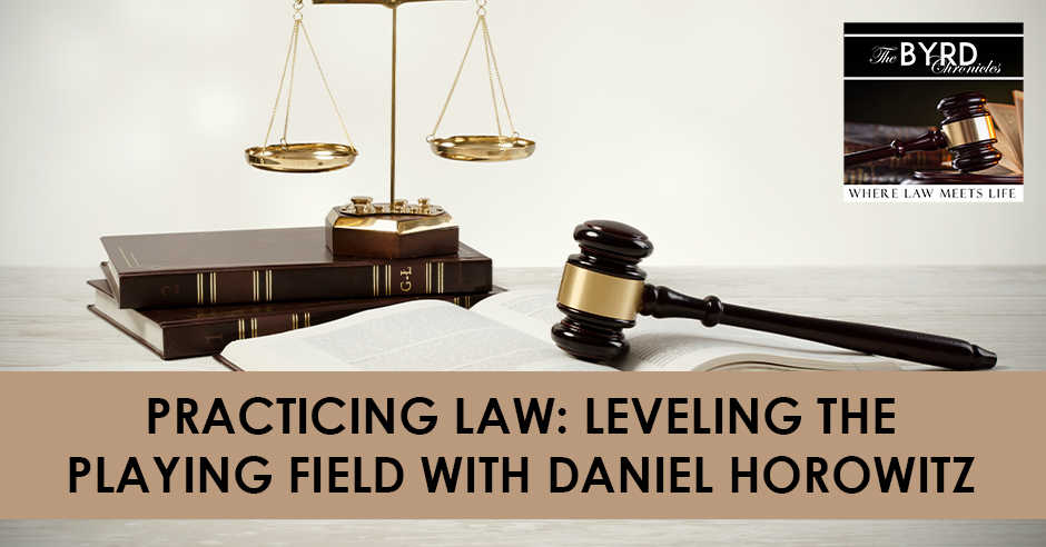 Practicing Law: Leveling The Playing Field with Daniel Horowitz